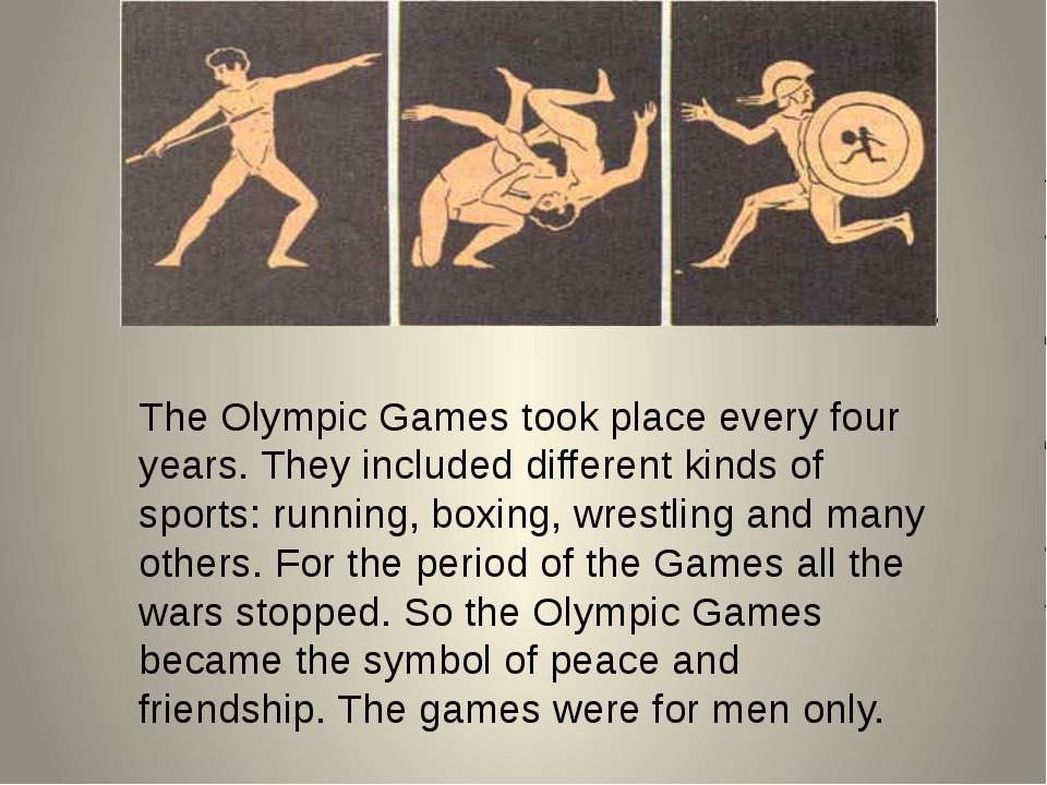 The Olympic Games took place every four years. They included different kinds ...