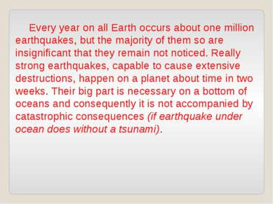 Every year on all Earth occurs about one million earthquakes, but the majorit...