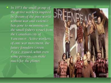 In 1971 the small group of the active workers inspired by dream of the pure w...