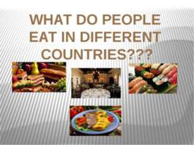 What do people eat in different countries ?
