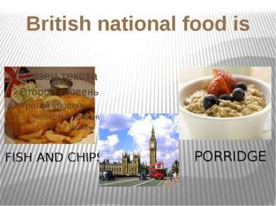 British national food is FISH AND CHIPS PORRIDGE