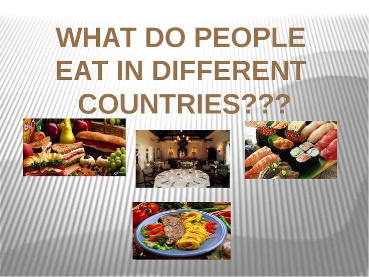 WHAT DO PEOPLE EAT IN DIFFERENT COUNTRIES???