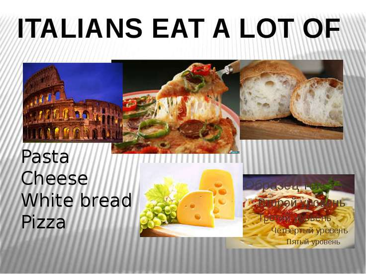 ITALIANS EAT A LOT OF Pasta Cheese White bread Pizza