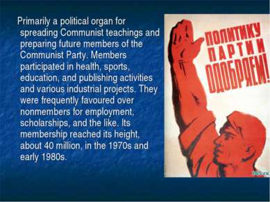 Primarily a political organ for spreading Communist teachings and preparing f...