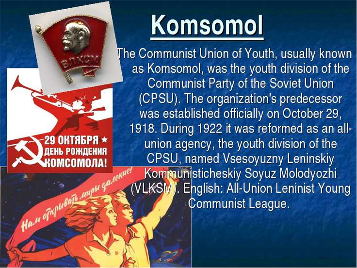 Komsomol The Communist Union of Youth, usually known as Komsomol, was the you...