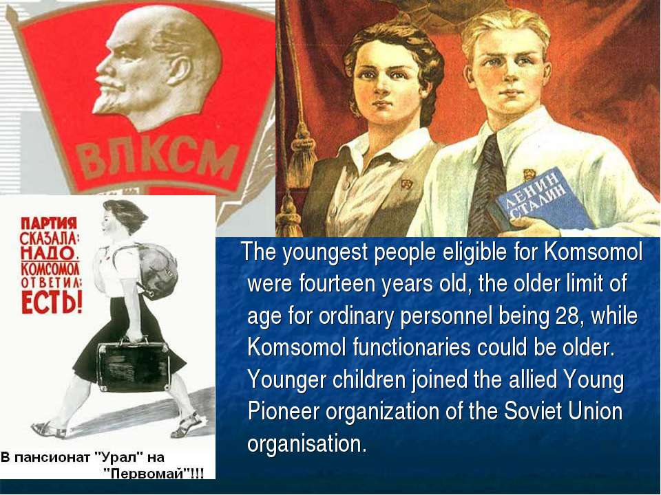 The youngest people eligible for Komsomol were fourteen years old, the older ...