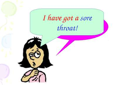 I have got a ……….. I have got a sore throat!