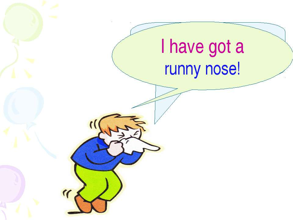I have got a…. I have got a runny nose!