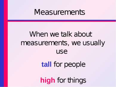 Measurements When we talk about measurements, we usually use tall for people ...