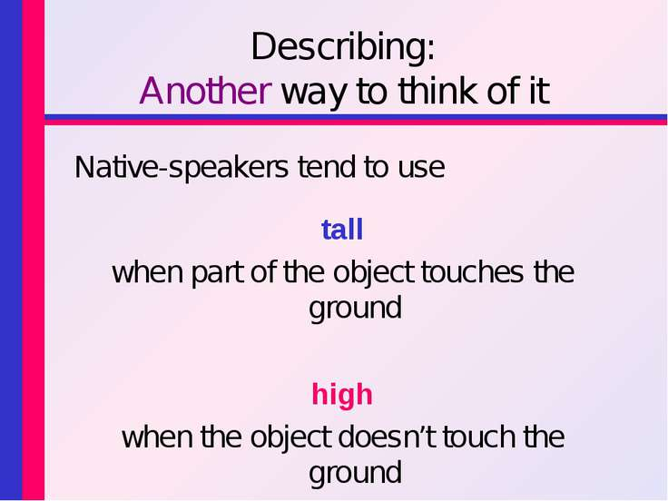 Describing: Another way to think of it Native-speakers tend to use tall when ...