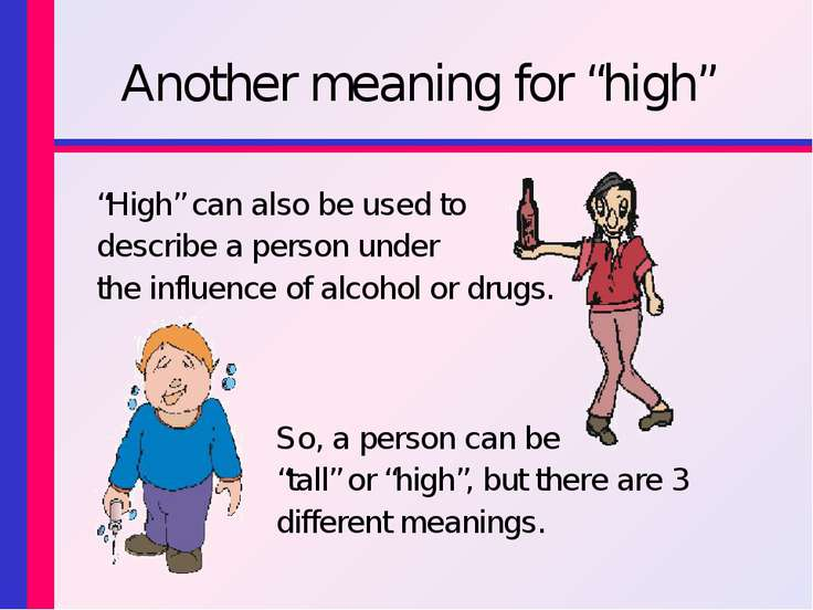 "Another meaning for ""high"" ""High"" can also be used to describe a person under..."