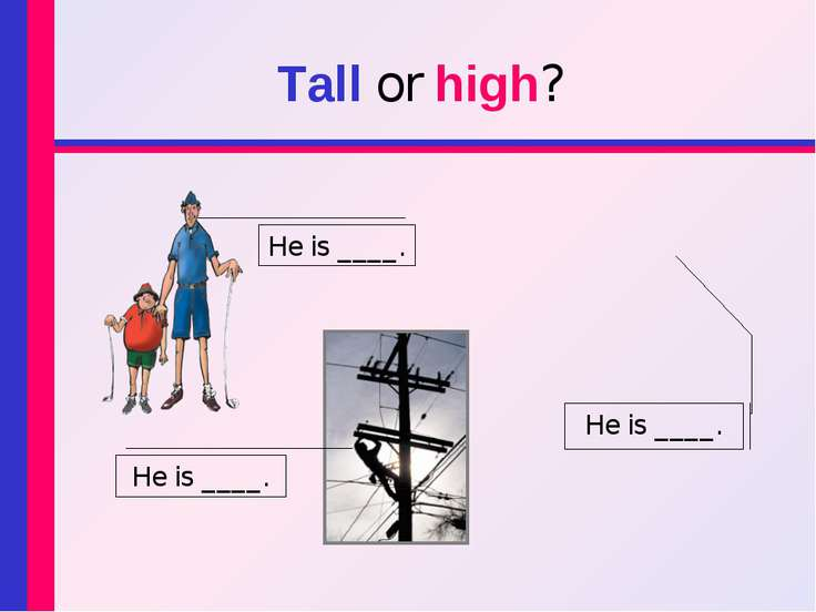 Tall or high? He is ____. He is ____. He is ____.