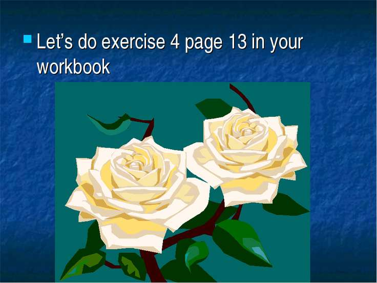 Let's do exercise 4 page 13 in your workbook