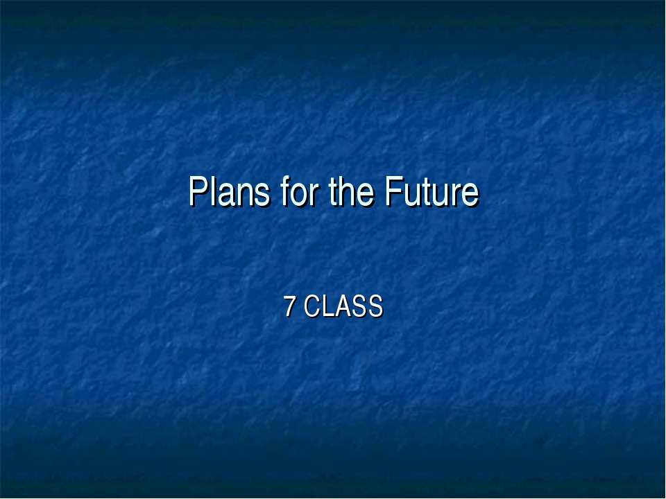 Plans for the Future 7 CLASS