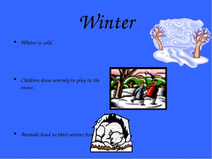 Winter Winter is cold. Children dress warmly to play in the snow. Animals hea...