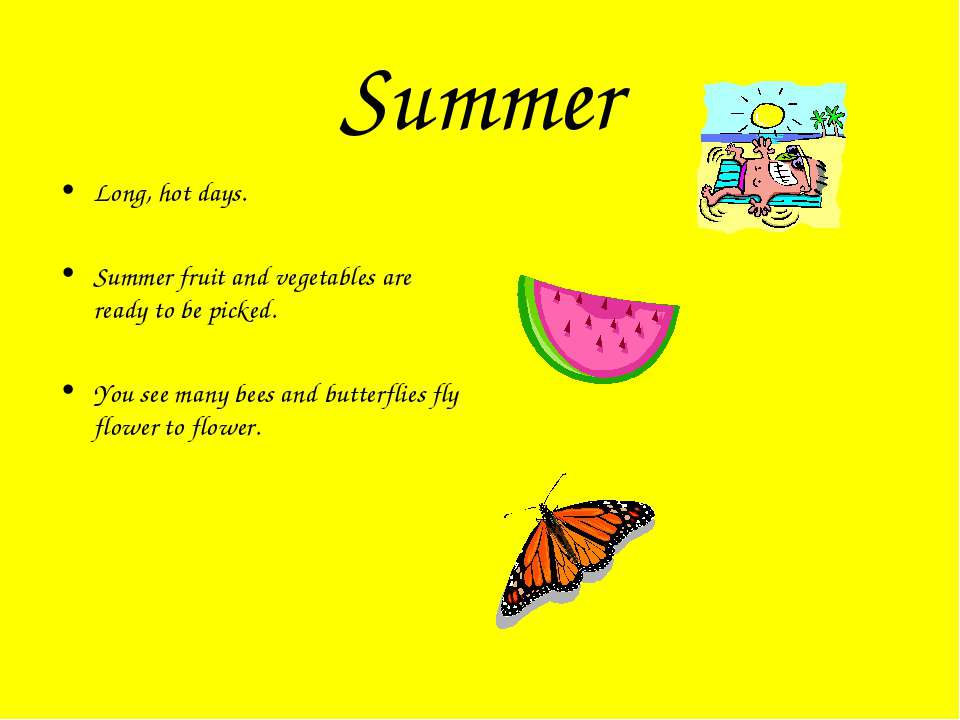 Summer Long, hot days. Summer fruit and vegetables are ready to be picked. Yo...