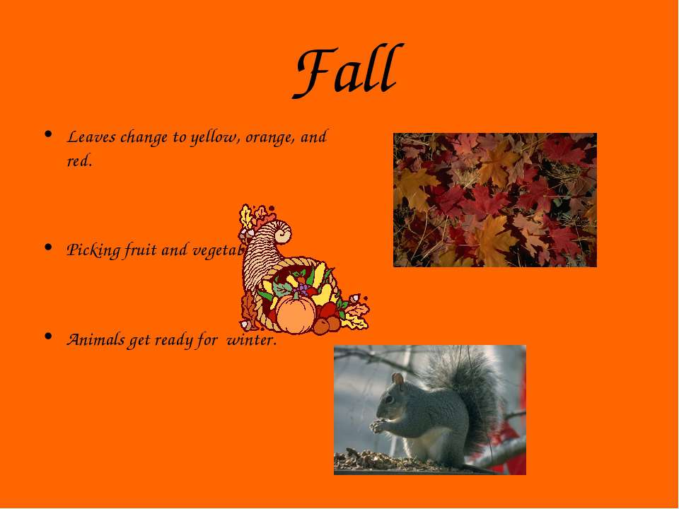 Fall Leaves change to yellow, orange, and red. Picking fruit and vegetables. ...