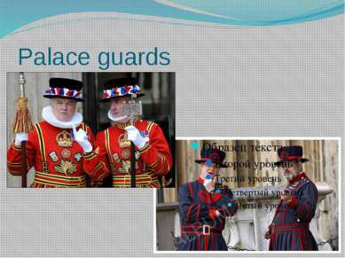 Palace guards Palace guards protect the Tower up to this days. In occasions t...