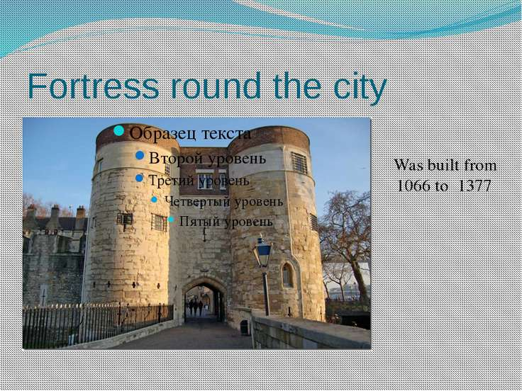 Fortress round the city Was built from 1066 to 1377 In 1066 the duke of Norma...
