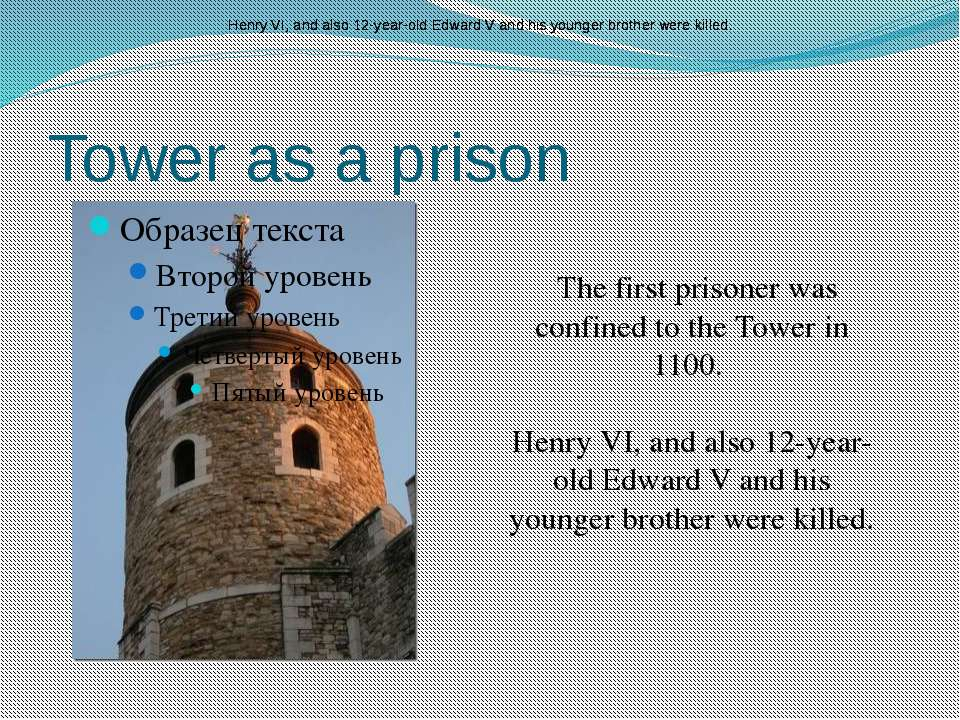 Tower as a prison The first prisoner was confined to the Tower in 1100. Henry...