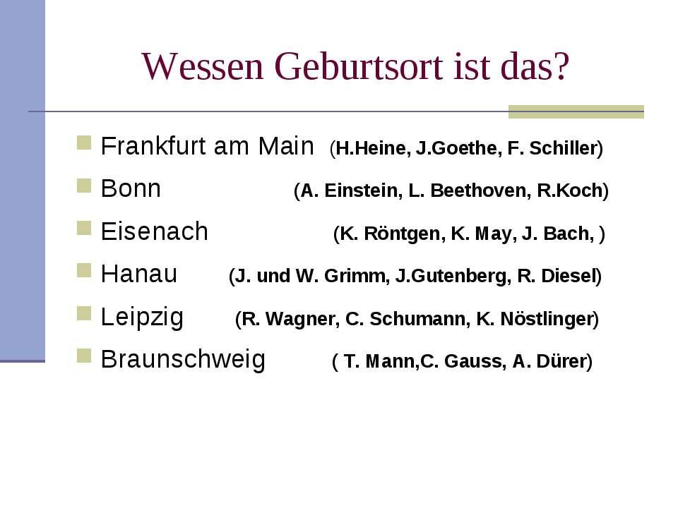 Wessen Geburtsort ist das? Frankfurt am Main (H.Heine, J.Goethe, F. Schiller)...