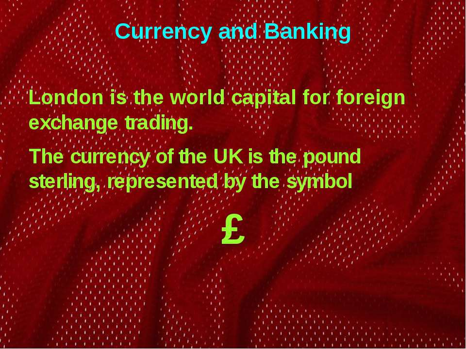 Currency and Banking London is the world capital for foreign exchange trading...