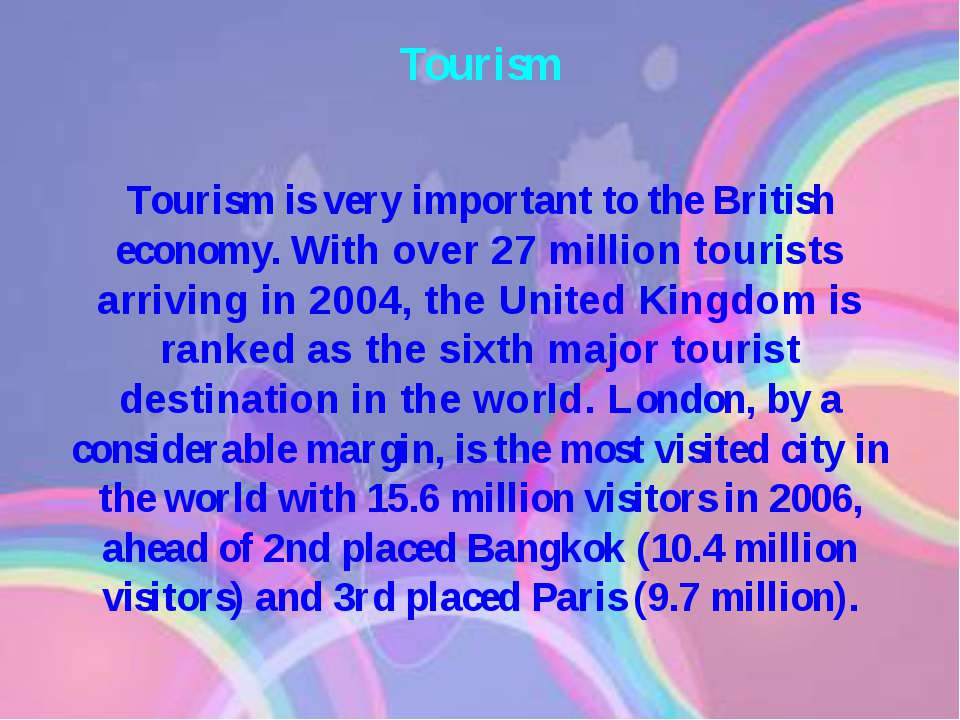 Tourism Tourism is very important to the British economy. With over 27 millio...