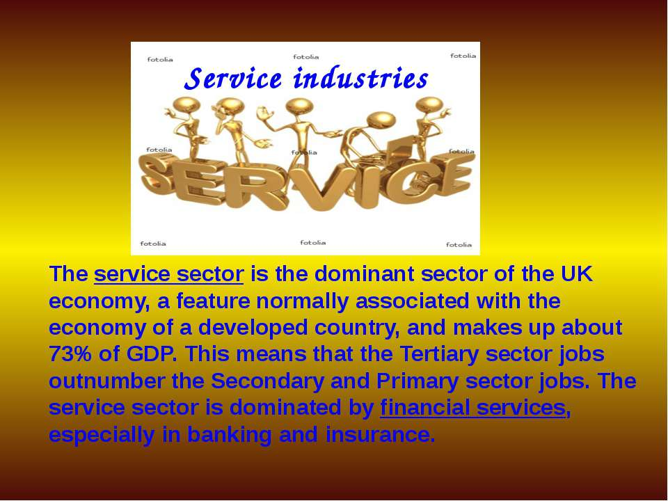 Service industries The service sector is the dominant sector of the UK econom...