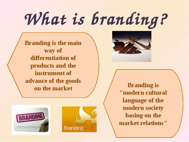 "What is branding? Branding is ""modern cultural language of the modern society..."