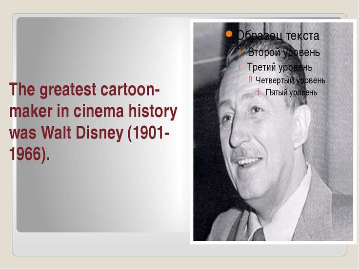 The greatest cartoon-maker in cinema history was Walt Disney (1901-1966).