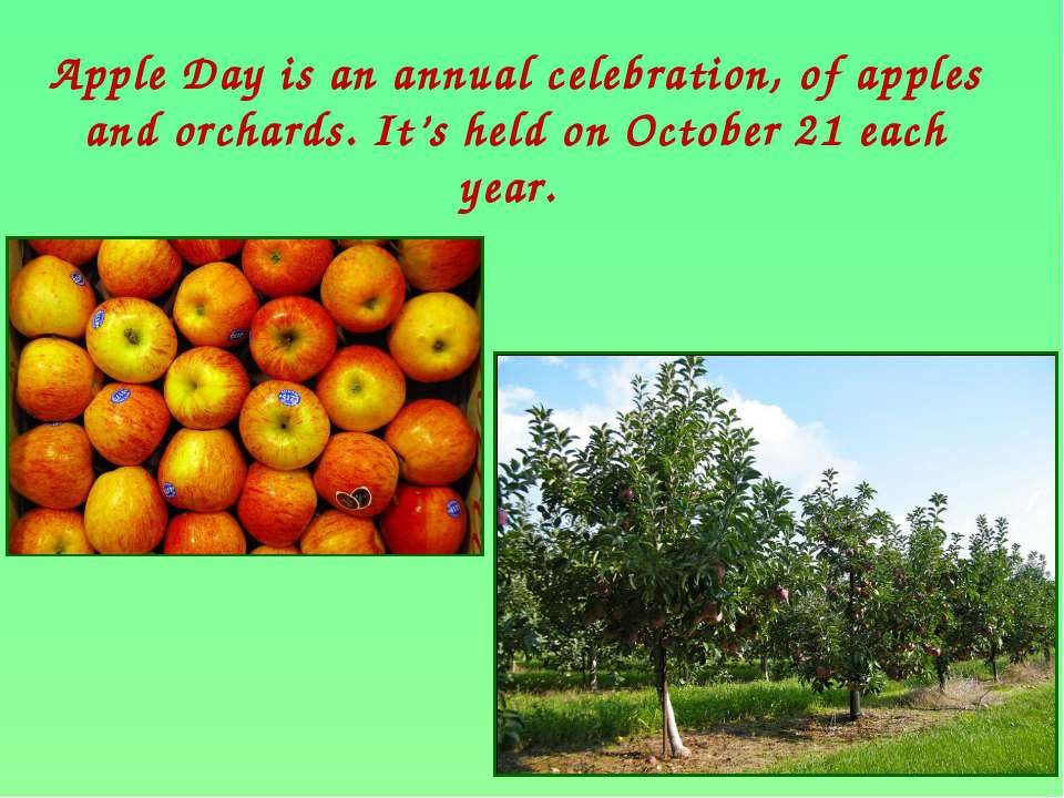 Apple Day is an annual celebration, of apples and orchards. It's held on Octo...