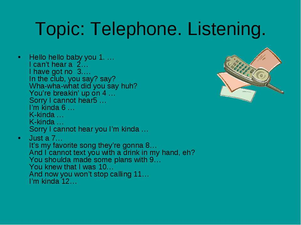 Topic: Telephone. Listening. Hello hello baby you 1. … I can't hear a 2… I ha...