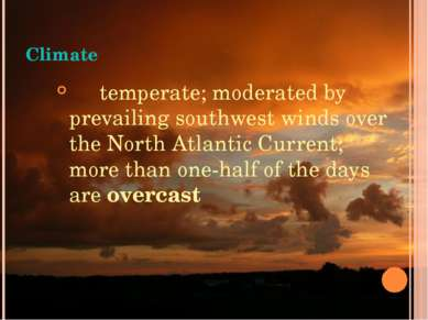 Climate temperate; moderated by prevailing southwest winds over the North Atl...
