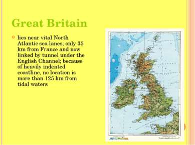 Great Britain lies near vital North Atlantic sea lanes; only 35 km from Franc...