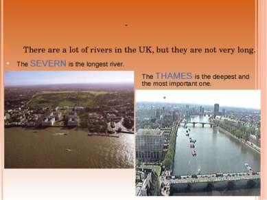 There are a lot of rivers in the UK, but they are not very long. The SEVERN i...