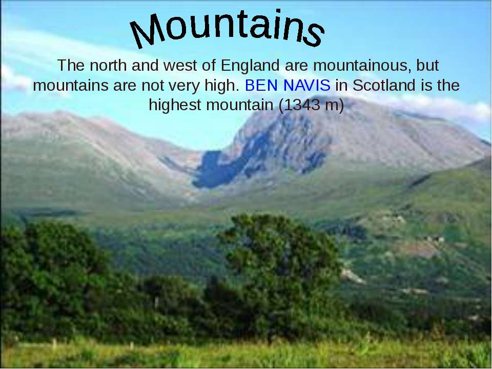 The north and west of England are mountainous, but mountains are not very hig...