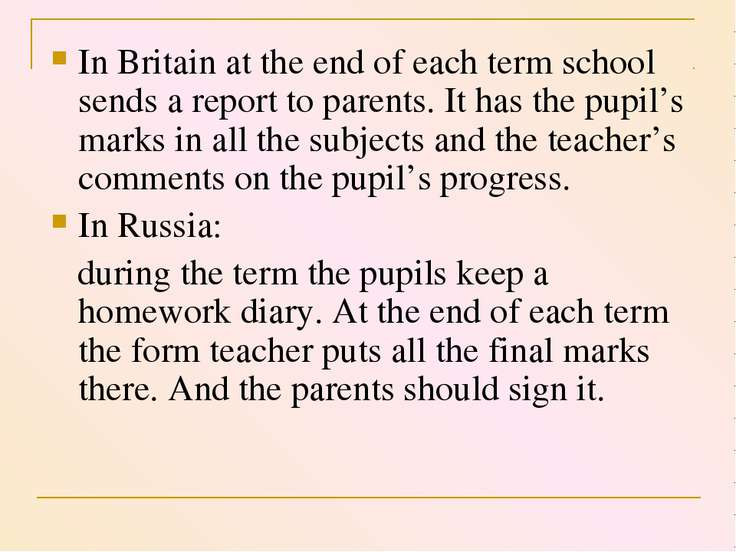 In Britain at the end of each term school sends a report to parents. It has t...