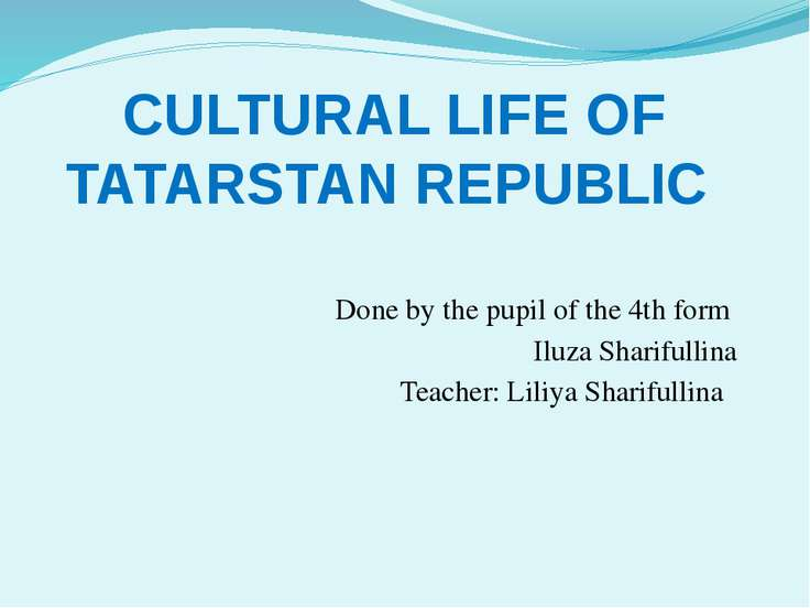 CULTURAL LIFE OF TATARSTAN REPUBLIC Done by the pupil of the 4th form Iluza S...