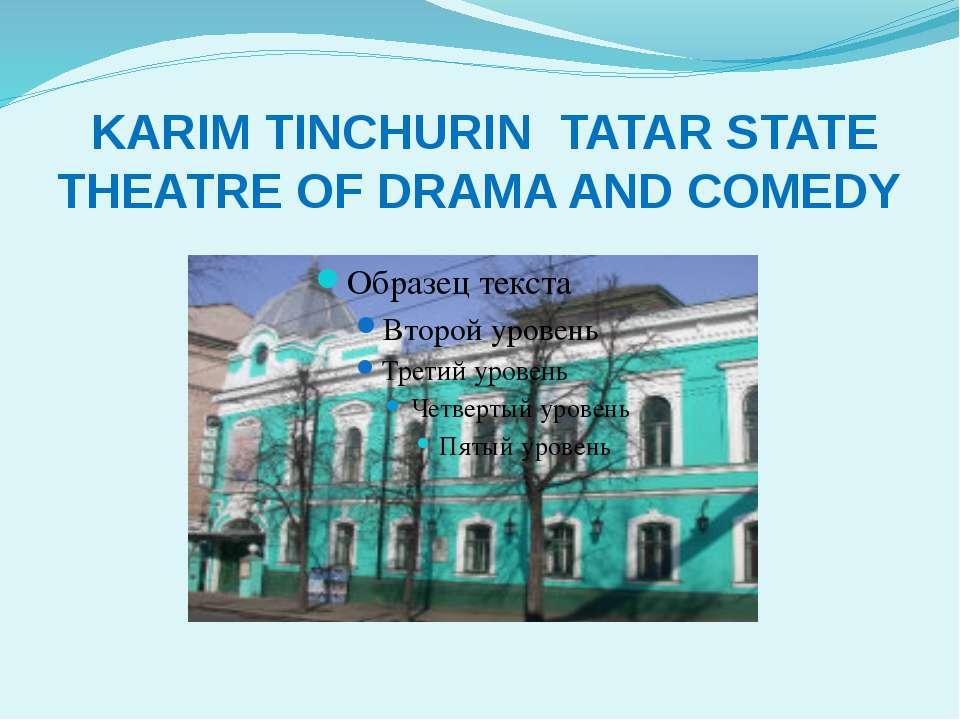 KARIM TINCHURIN TATAR STATE THEATRE OF DRAMA AND COMEDY