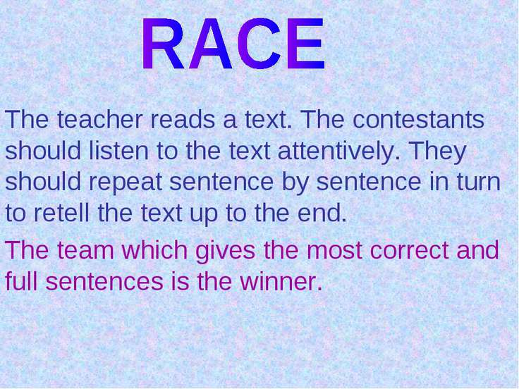The teacher reads a text. The contestants should listen to the text attentive...