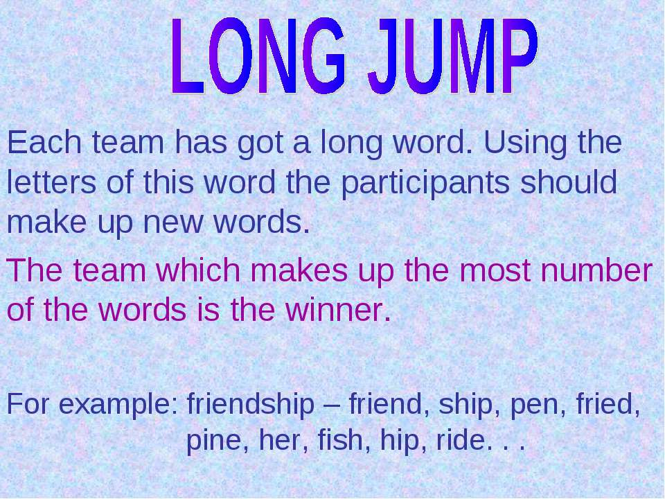Each team has got a long word. Using the letters of this word the participant...