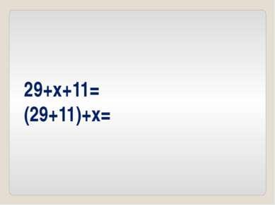 29+x+11= (29+11)+x=