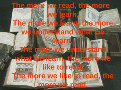 The more we read, the more we learn, The more we learn, the more we understan...