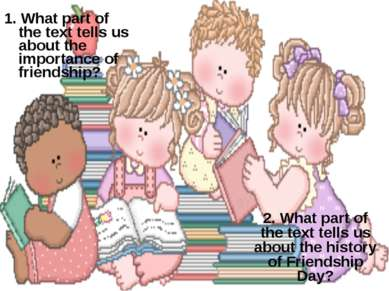 1. What part of the text tells us about the importance of friendship? 2. What...