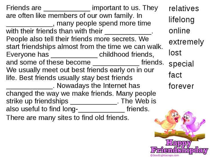 Friends are ____________ important to us. They are often like members of our ...