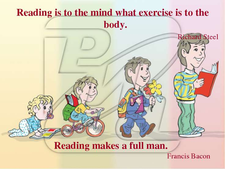 Reading is to the mind what exercise is to the body. Richard Steel Reading ma...