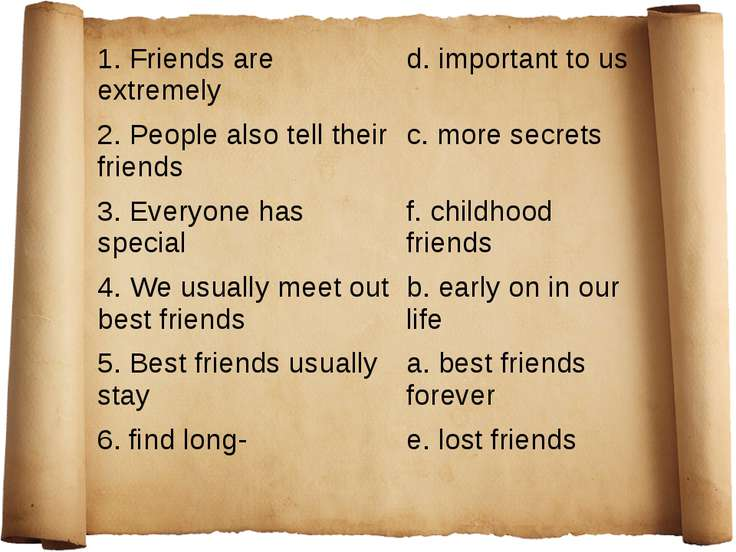 1. Friends are extremely d. important to us 2. People also tell their friends...