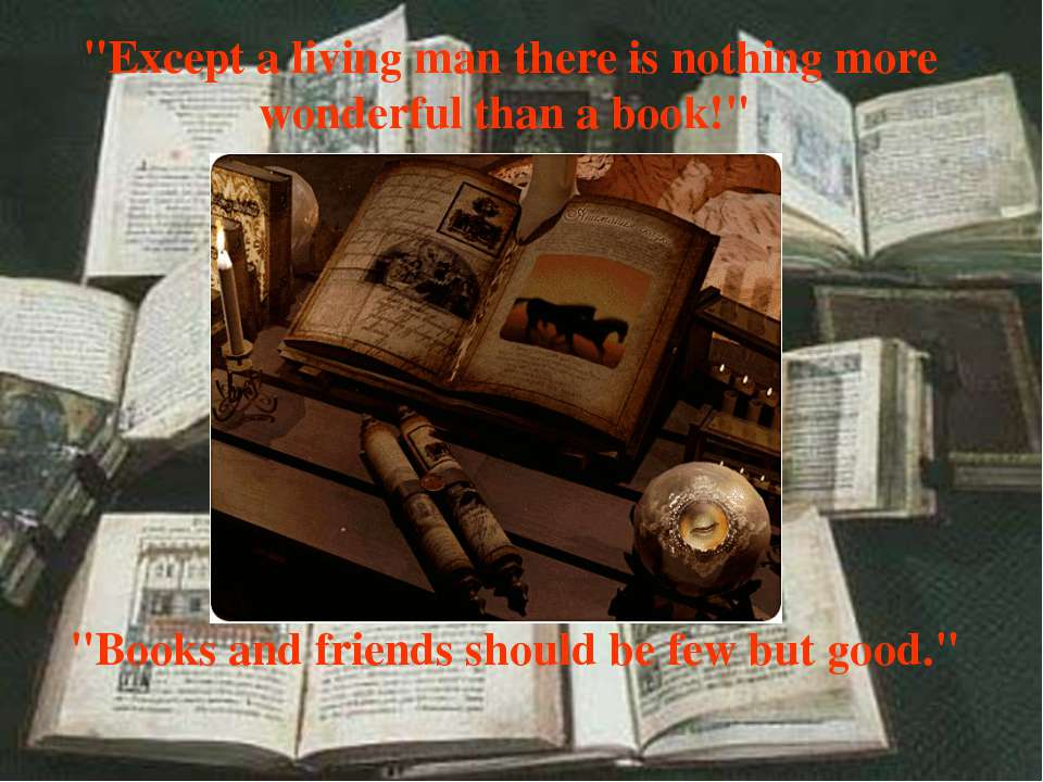 """Books and friends should be few but good."" ""Except a living man there is not..."