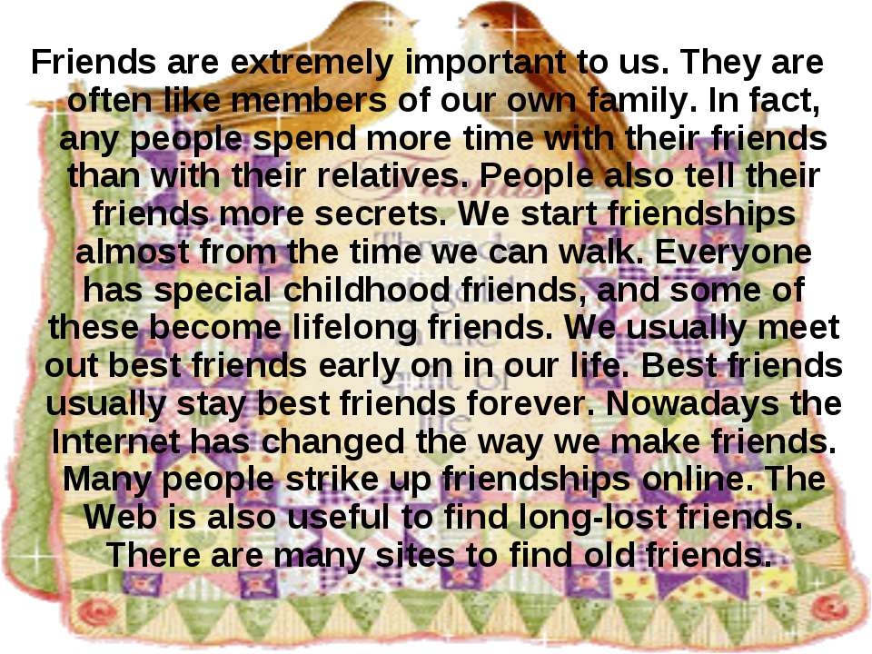 Friends are extremely important to us. They are often like members of our own...