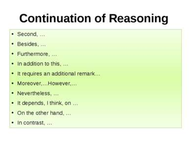 Continuation of Reasoning Second, … Besides, … Furthermore, … In addition to ...